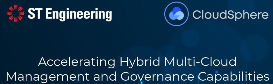 ST Engineering Accelerates Hybrid Multi-Cloud Management and Governance Capabilities with Investment in CloudSphere