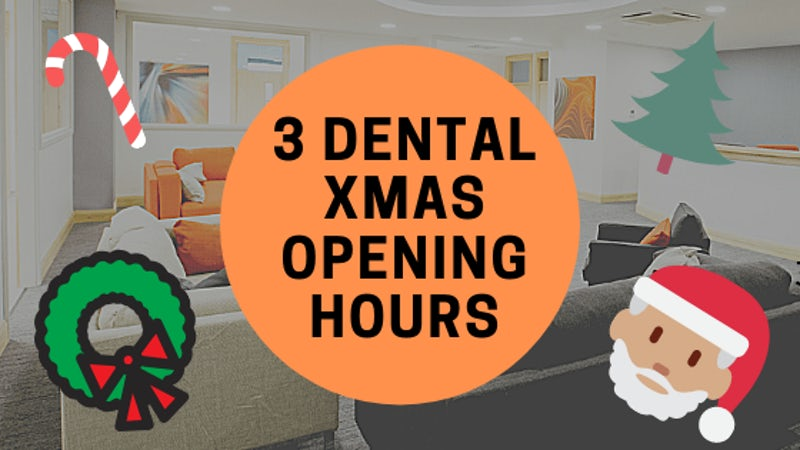 3 Dental Xmas 2018 Opening Hours